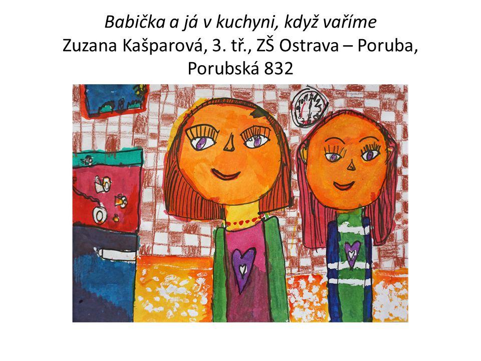 Babička a já v kuchyni, když vaříme Zuzana Kašparová, 3. tř., ZŠ Ostrava – Poruba, Porubská 832