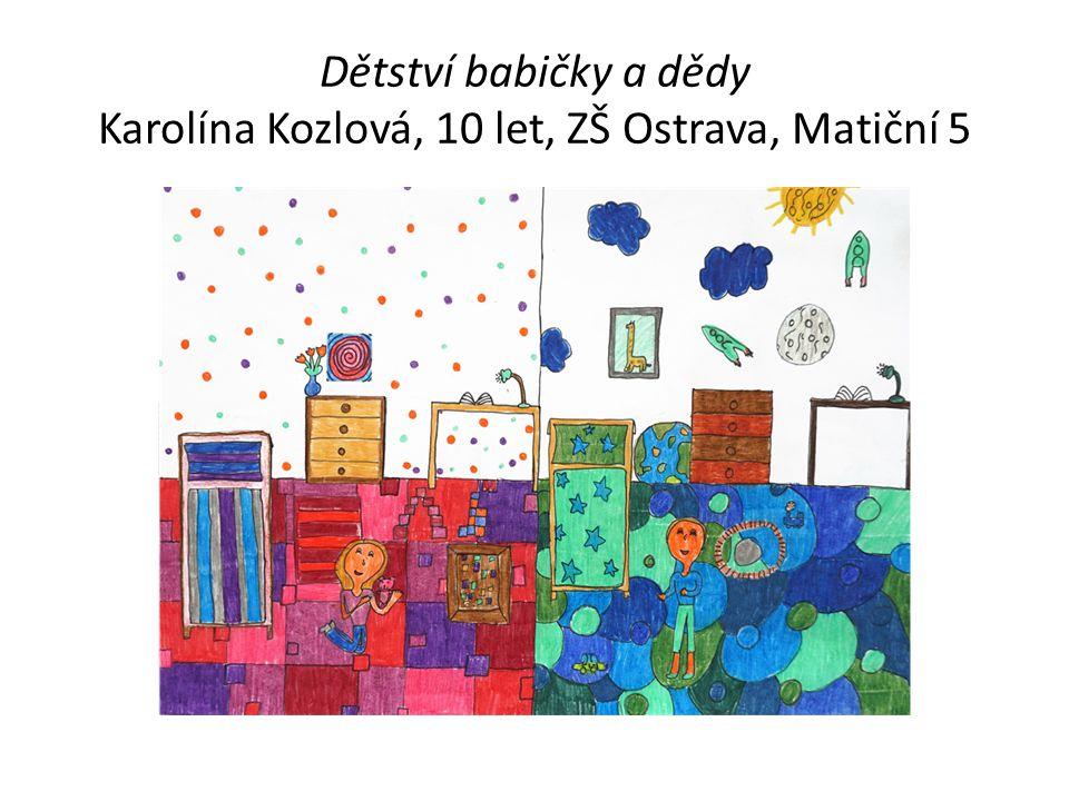 Dětství babičky a dědy Karolína Kozlová, 10 let, ZŠ Ostrava, Matiční 5