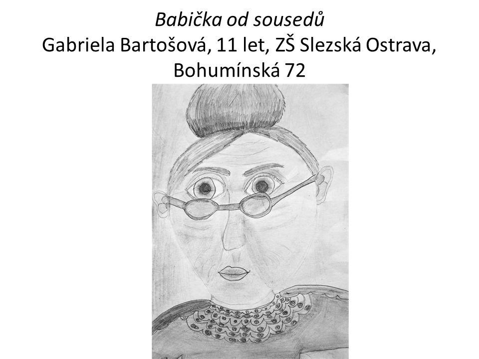 Babička od sousedů Gabriela Bartošová, 11 let, ZŠ Slezská Ostrava, Bohumínská 72