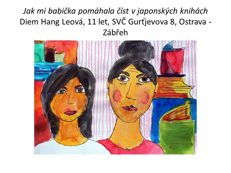 Jak mi babička pomáhala číst v japonských knihách Diem Hang Leová, 11 let, SVČ Gurťjevova 8, Ostrava - Zábřeh