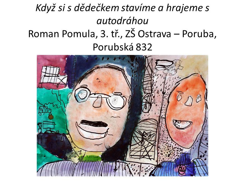 Když si s dědečkem stavíme a hrajeme s autodráhou Roman Pomula, 3. tř., ZŠ Ostrava – Poruba, Porubská 832