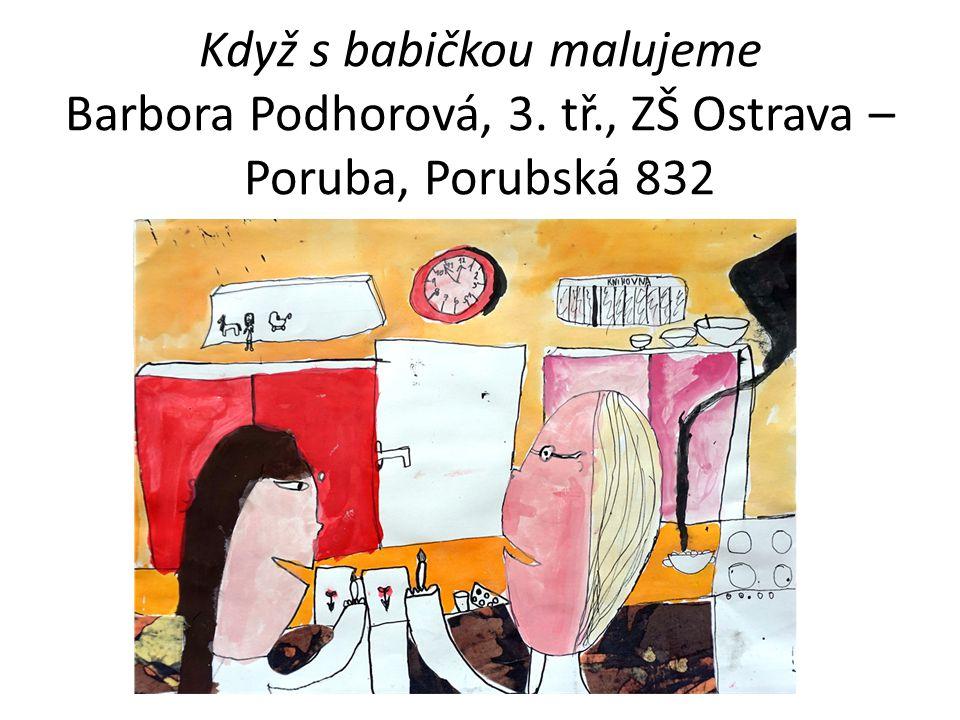 Když s babičkou malujeme Barbora Podhorová, 3. tř., ZŠ Ostrava – Poruba, Porubská 832