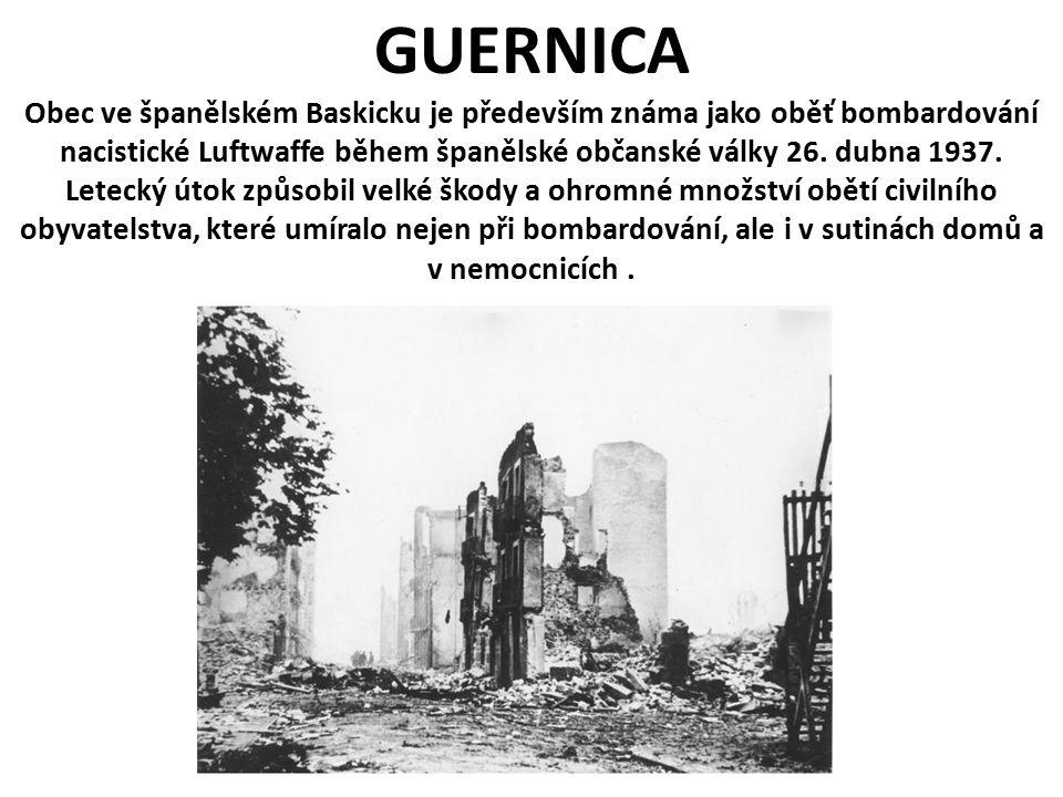 GUERNICA Obec ve španělském Baskicku je především známa jako oběť bombardování nacistické Luftwaffe během španělské občanské války 26.