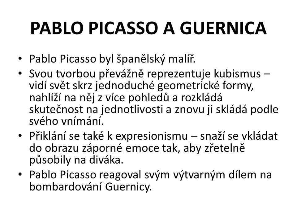 PABLO PICASSO A GUERNICA Pablo Picasso byl španělský malíř.