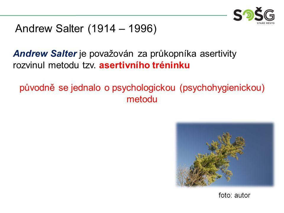 Andrew Salter (1914 – 1996) Andrew Salter je považován za průkopníka asertivity rozvinul metodu tzv.