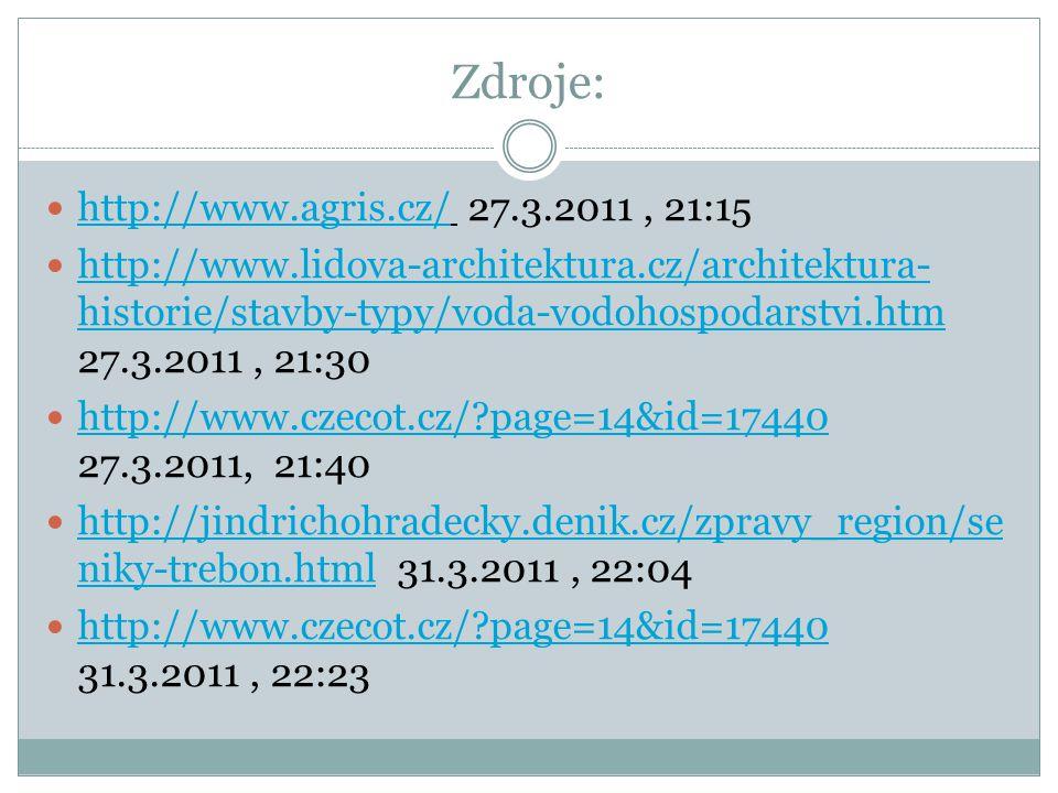 Zdroje: http://www.agris.cz/ 27.3.2011, 21:15 http://www.agris.cz/ http://www.lidova-architektura.cz/architektura- historie/stavby-typy/voda-vodohospo