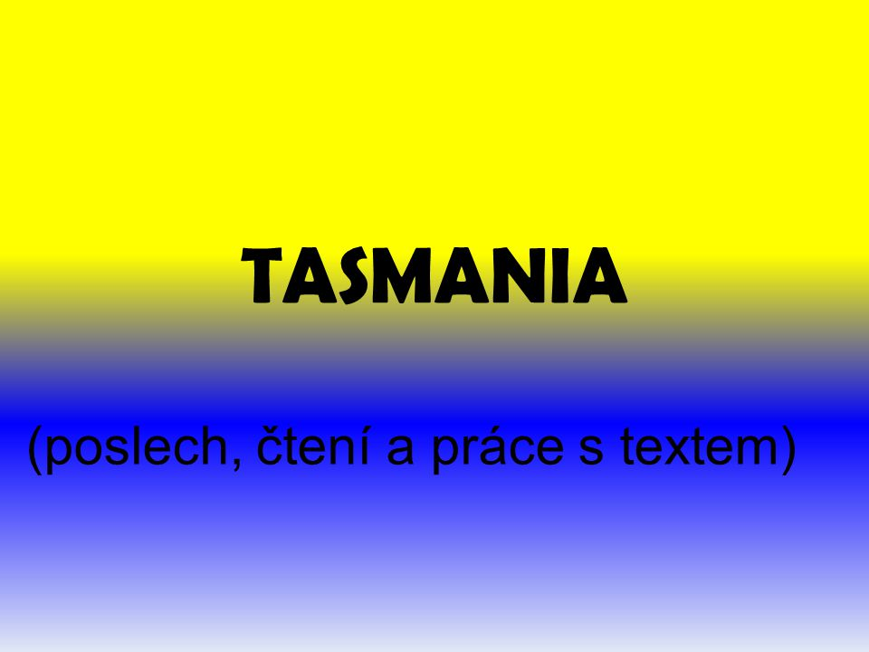 TASMANIA (poslech, čtení a práce s textem)