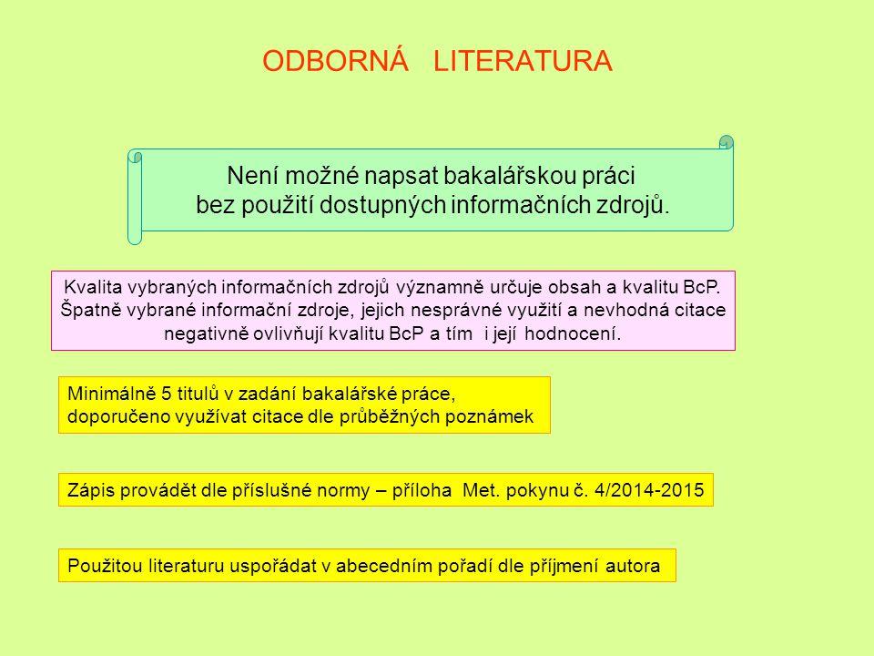 ODBORNÁ LITERATURA Zápis provádět dle příslušné normy – příloha Met. pokynu č. 4/2014-2015 (v přípravě) Minimálně 5 titulů v zadání bakalářské práce d