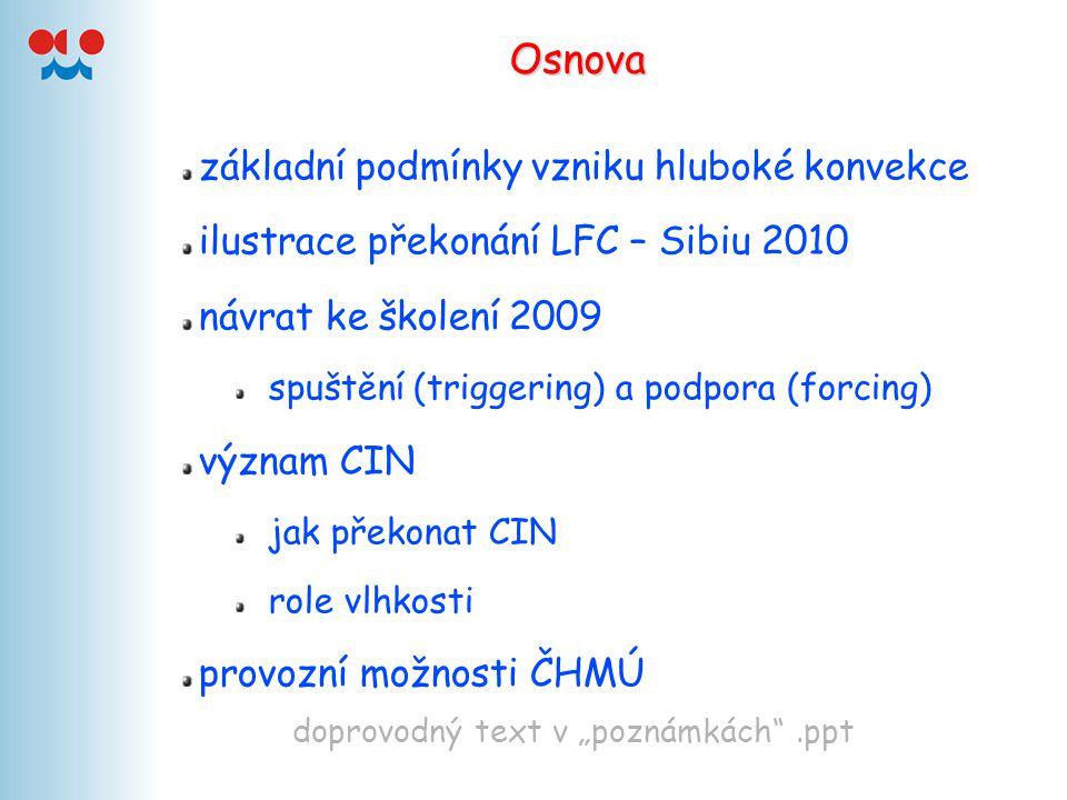 Osnova základní podmínky vzniku hluboké konvekce ilustrace překonání LFC – Sibiu 2010 návrat ke školení 2009 spuštění (triggering) a podpora (forcing)