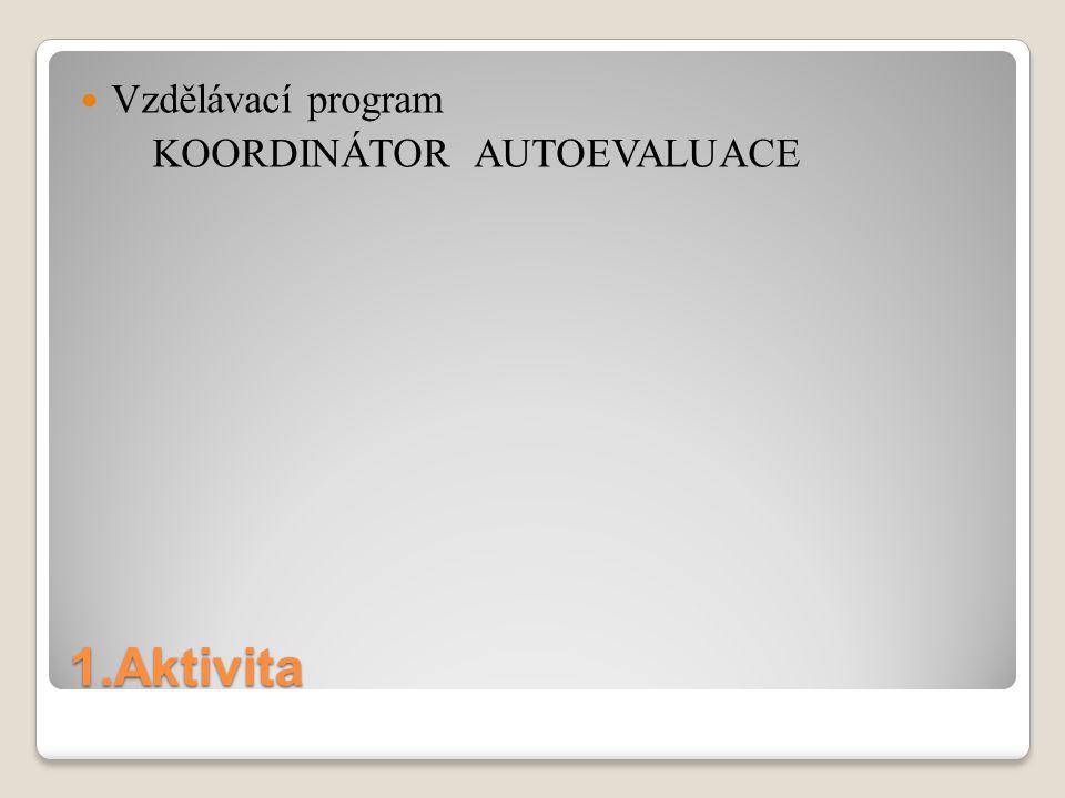 1.Aktivita Vzdělávací program KOORDINÁTOR AUTOEVALUACE