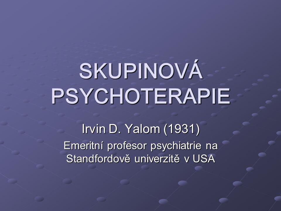 SKUPINOVÁ PSYCHOTERAPIE Irvin D. Yalom (1931) Emeritní profesor psychiatrie na Standfordově univerzitě v USA