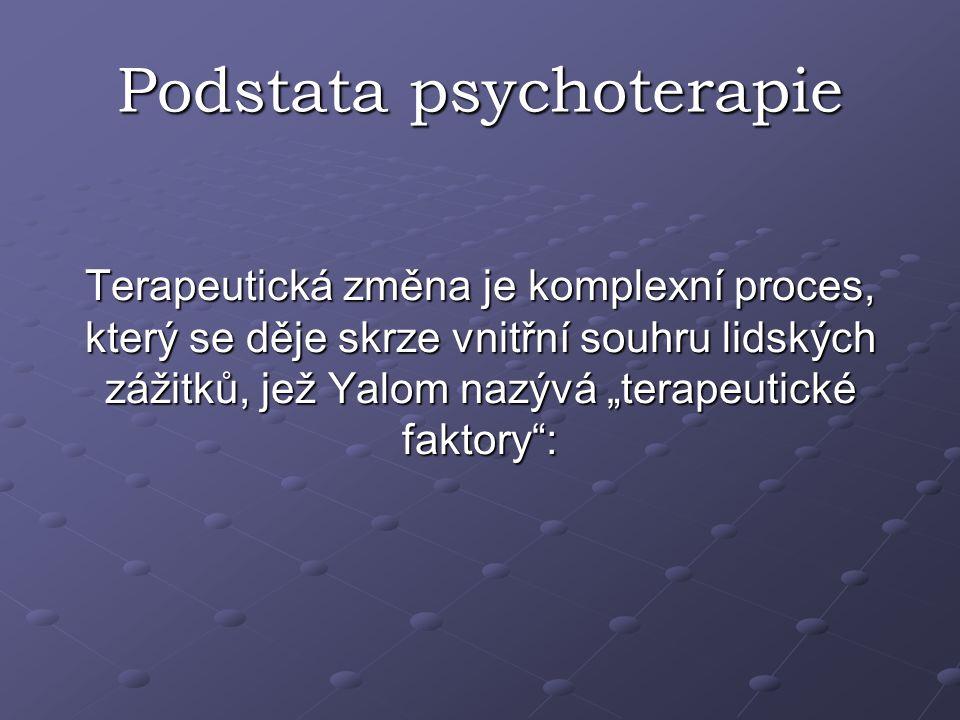 """Podstata psychoterapie Terapeutická změna je komplexní proces, který se děje skrze vnitřní souhru lidských zážitků, jež Yalom nazývá """"terapeutické fak"""