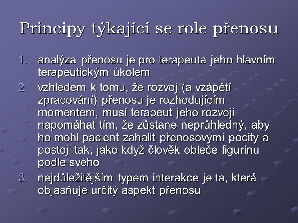 Principy týkající se role přenosu 1.analýza přenosu je pro terapeuta jeho hlavním terapeutickým úkolem 2.vzhledem k tomu, že rozvoj (a vzápětí zpracov