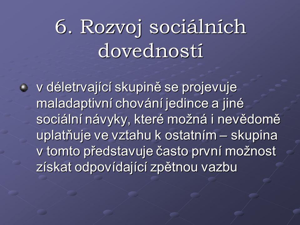 6. Rozvoj sociálních dovedností v déletrvající skupině se projevuje maladaptivní chování jedince a jiné sociální návyky, které možná i nevědomě uplatň