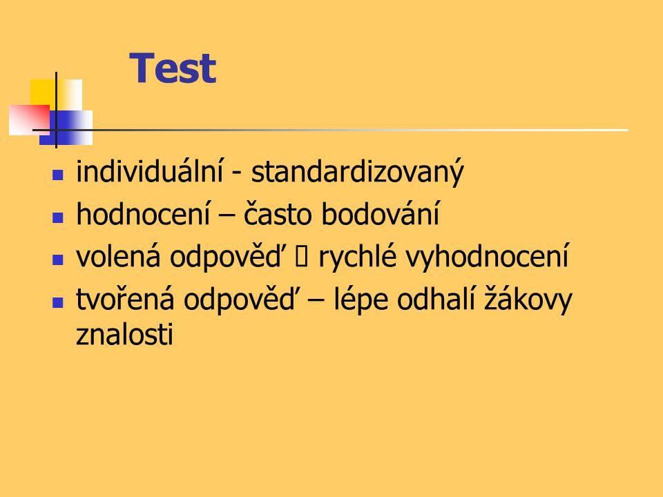 Test individuální - standardizovaný hodnocení – často bodování volená odpověď  rychlé vyhodnocení tvořená odpověď – lépe odhalí žákovy znalosti