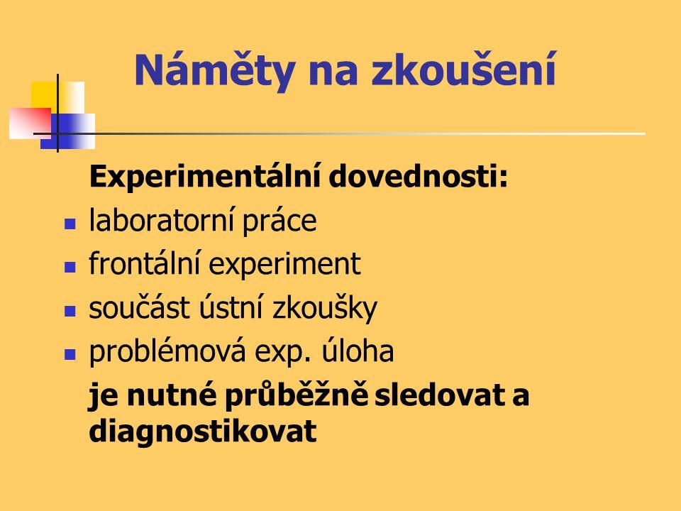 Náměty na zkoušení Experimentální dovednosti: laboratorní práce frontální experiment součást ústní zkoušky problémová exp. úloha je nutné průběžně sle