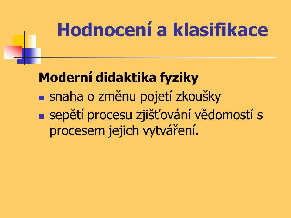 Hodnocení a klasifikace Moderní didaktika fyziky snaha o změnu pojetí zkoušky sepětí procesu zjišťování vědomostí s procesem jejich vytváření.