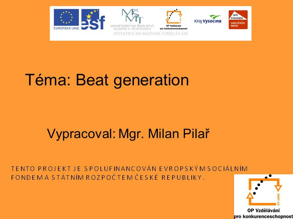 Téma: Beat generation Vypracoval: Mgr. Milan Pilař