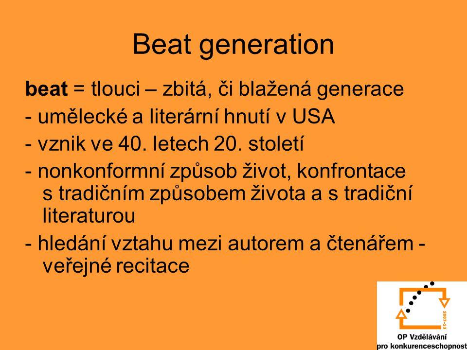 Beat generation beat = tlouci – zbitá, či blažená generace - umělecké a literární hnutí v USA - vznik ve 40. letech 20. století - nonkonformní způsob