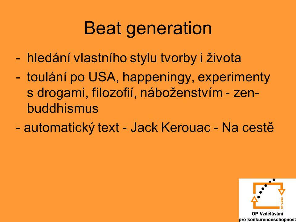Beat generation -hledání vlastního stylu tvorby i života -toulání po USA, happeningy, experimenty s drogami, filozofií, náboženstvím - zen- buddhismus