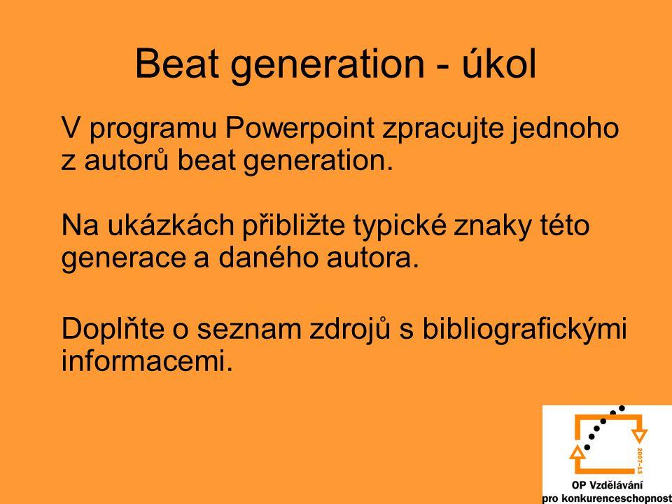 Beat generation - úkol V programu Powerpoint zpracujte jednoho z autorů beat generation. Na ukázkách přibližte typické znaky této generace a daného au