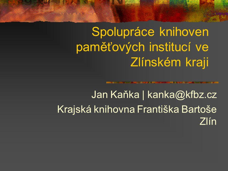 Spolupráce knihoven paměťových institucí ve Zlínském kraji Jan Kaňka | kanka@kfbz.cz Krajská knihovna Františka Bartoše Zlín
