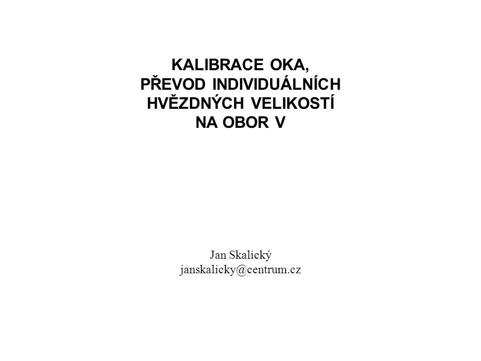KALIBRACE OKA, PŘEVOD INDIVIDUÁLNÍCH HVĚZDNÝCH VELIKOSTÍ NA OBOR V Jan Skalický janskalicky@centrum.cz