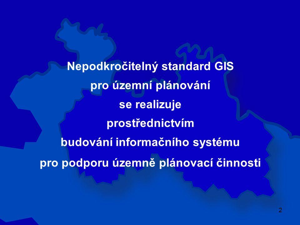 2 Nepodkročitelný standard GIS pro územní plánování se realizuje prostřednictvím budování informačního systému pro podporu územně plánovací činnosti