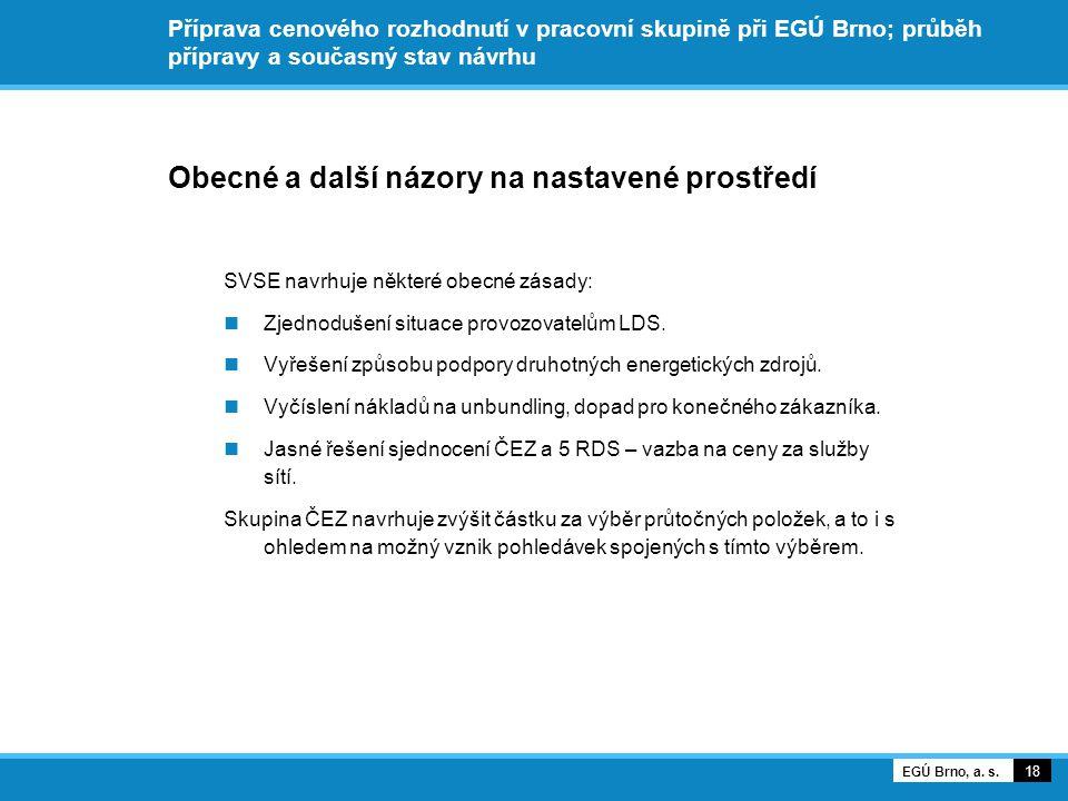 Příprava cenového rozhodnutí v pracovní skupině při EGÚ Brno; průběh přípravy a současný stav návrhu Obecné a další názory na nastavené prostředí SVSE navrhuje některé obecné zásady: Zjednodušení situace provozovatelům LDS.