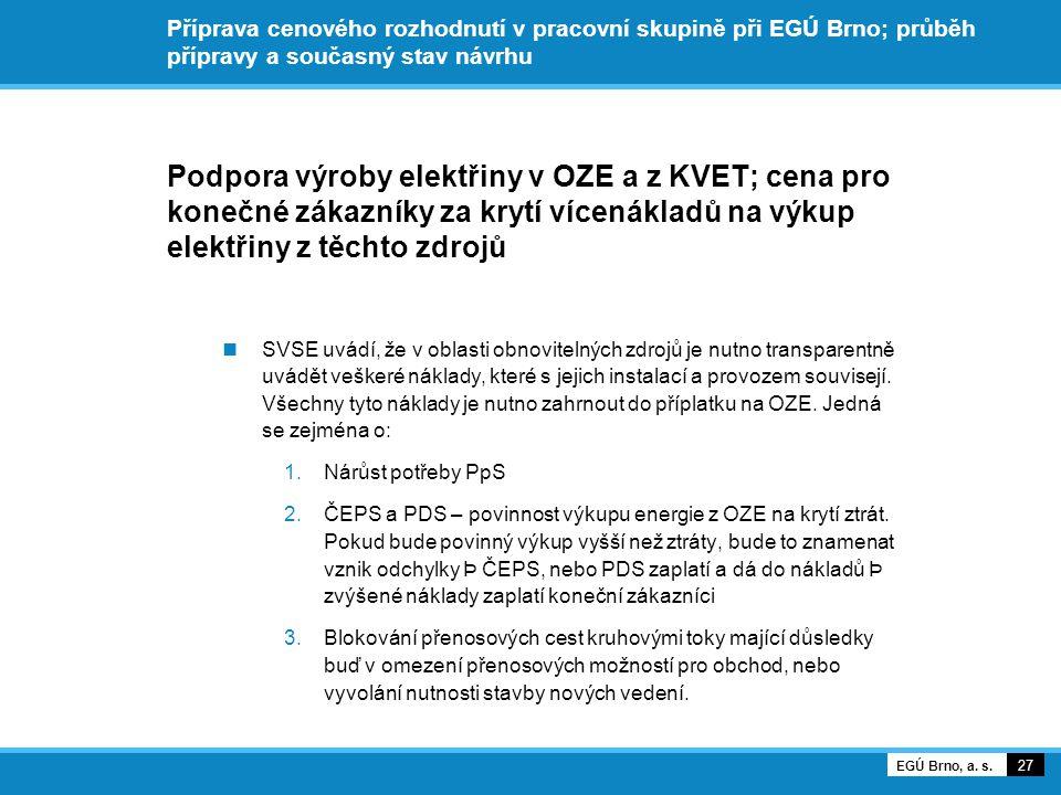 Příprava cenového rozhodnutí v pracovní skupině při EGÚ Brno; průběh přípravy a současný stav návrhu Podpora výroby elektřiny v OZE a z KVET; cena pro konečné zákazníky za krytí vícenákladů na výkup elektřiny z těchto zdrojů SVSE uvádí, že v oblasti obnovitelných zdrojů je nutno transparentně uvádět veškeré náklady, které s jejich instalací a provozem souvisejí.