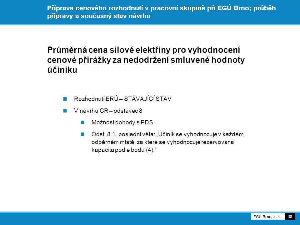 Příprava cenového rozhodnutí v pracovní skupině při EGÚ Brno; průběh přípravy a současný stav návrhu Průměrná cena silové elektřiny pro vyhodnocení cenové přirážky za nedodržení smluvené hodnoty účiníku Rozhodnutí ERÚ – STÁVAJÍCÍ STAV V návrhu CR – odstavec 8 Možnost dohody s PDS Odst.