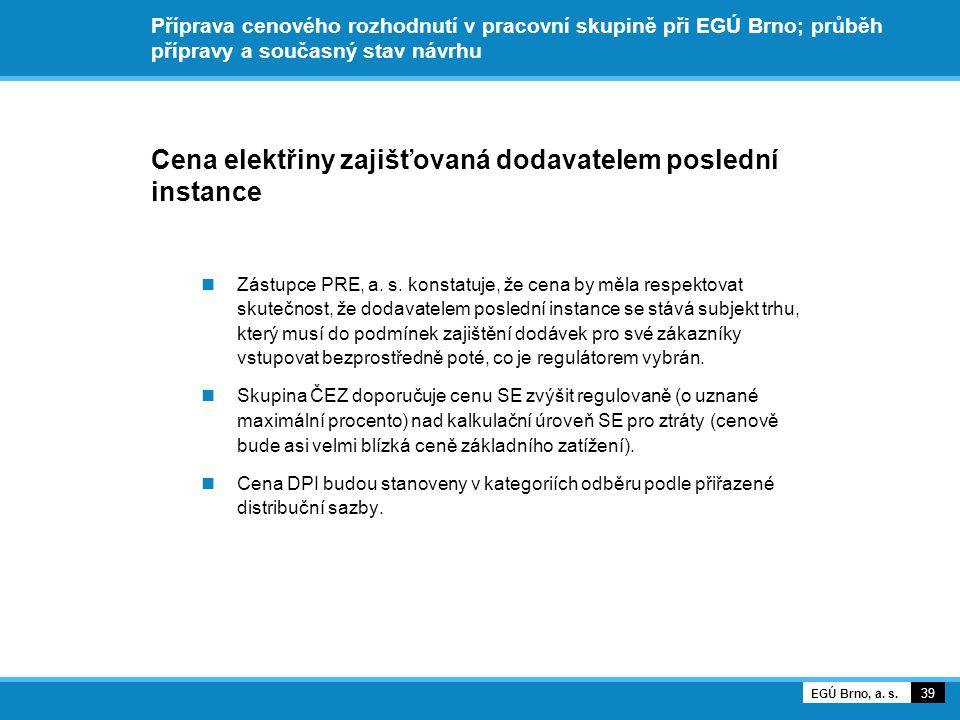 Příprava cenového rozhodnutí v pracovní skupině při EGÚ Brno; průběh přípravy a současný stav návrhu Cena elektřiny zajišťovaná dodavatelem poslední instance Zástupce PRE, a.