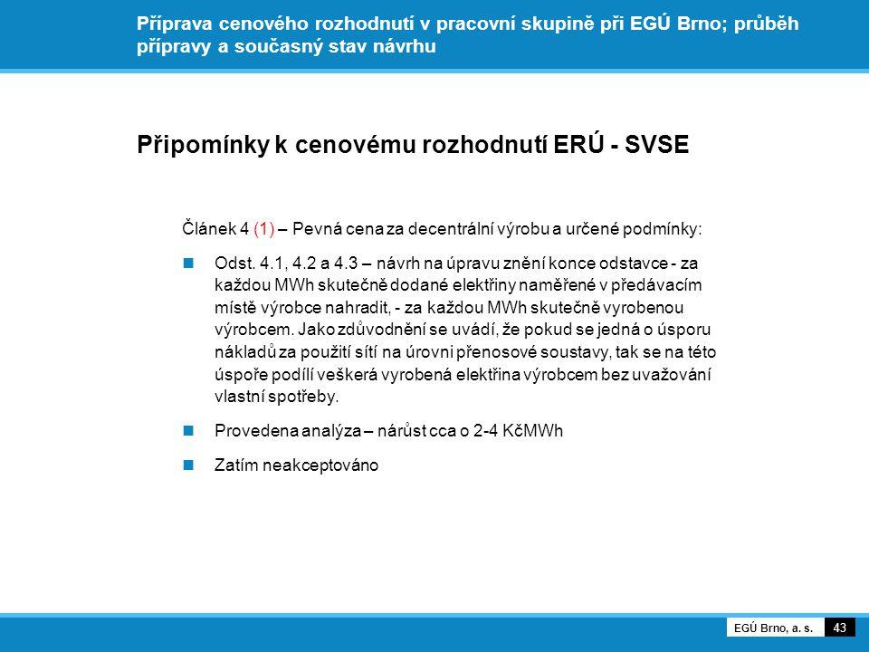 Příprava cenového rozhodnutí v pracovní skupině při EGÚ Brno; průběh přípravy a současný stav návrhu Připomínky k cenovému rozhodnutí ERÚ - SVSE Článek 4 (1) – Pevná cena za decentrální výrobu a určené podmínky: Odst.