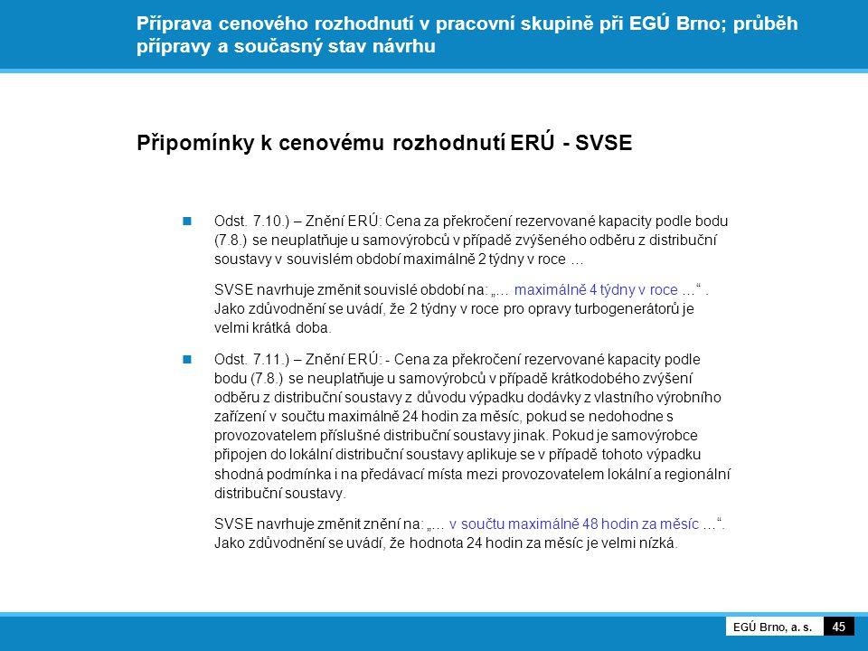 Příprava cenového rozhodnutí v pracovní skupině při EGÚ Brno; průběh přípravy a současný stav návrhu Připomínky k cenovému rozhodnutí ERÚ - SVSE Odst.