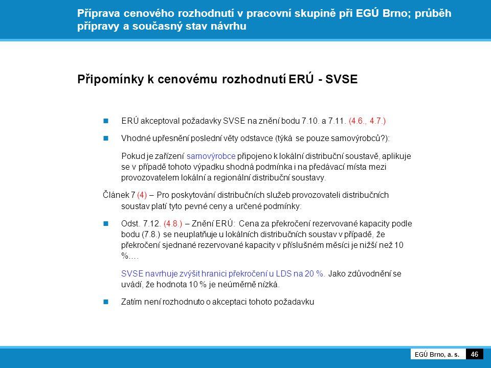 Příprava cenového rozhodnutí v pracovní skupině při EGÚ Brno; průběh přípravy a současný stav návrhu Připomínky k cenovému rozhodnutí ERÚ - SVSE ERÚ akceptoval požadavky SVSE na znění bodu 7.10.