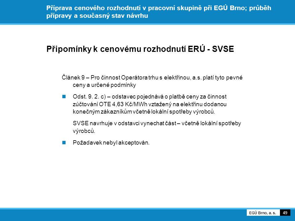 Příprava cenového rozhodnutí v pracovní skupině při EGÚ Brno; průběh přípravy a současný stav návrhu Připomínky k cenovému rozhodnutí ERÚ - SVSE Článek 9 – Pro činnost Operátora trhu s elektřinou, a.s.