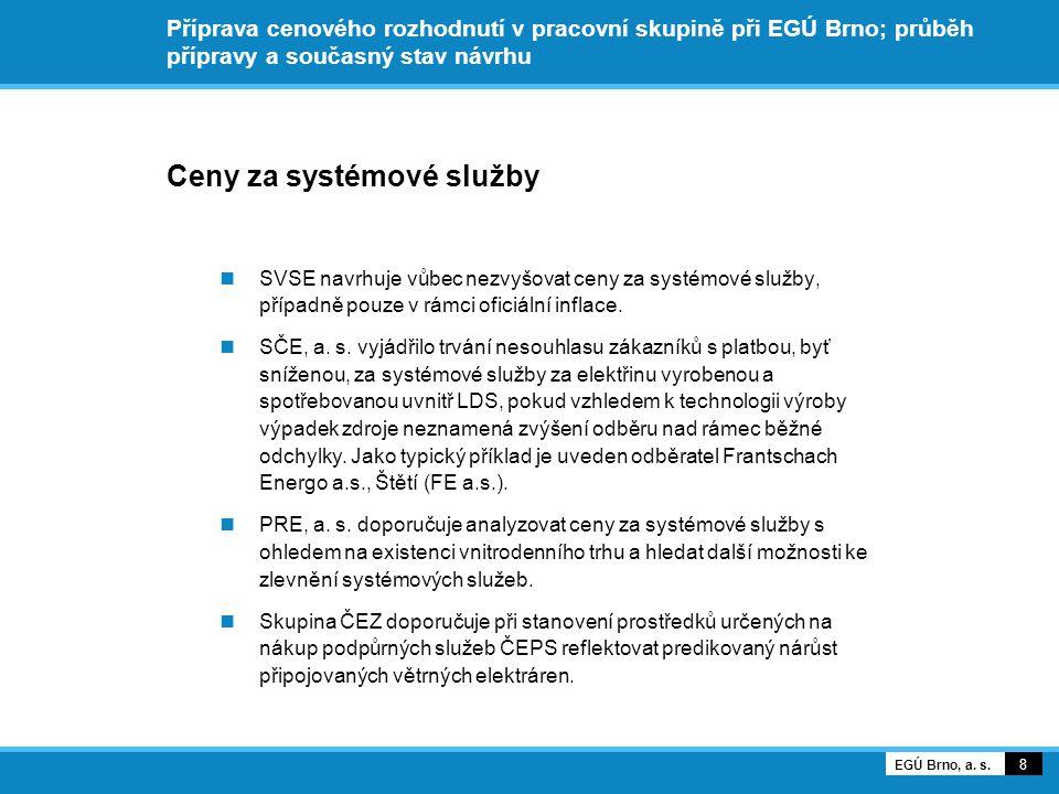Příprava cenového rozhodnutí v pracovní skupině při EGÚ Brno; průběh přípravy a současný stav návrhu Ceny za systémové služby SVSE navrhuje vůbec nezvyšovat ceny za systémové služby, případně pouze v rámci oficiální inflace.