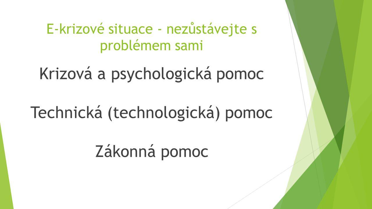 E-krizové situace - nezůstávejte s problémem sami Krizová a psychologická pomoc Technická (technologická) pomoc Zákonná pomoc
