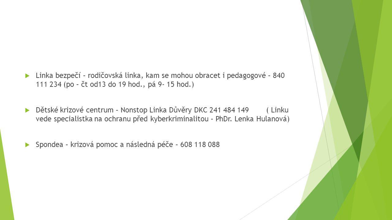  Linka bezpečí – rodičovská linka, kam se mohou obracet i pedagogové – 840 111 234 (po – čt od13 do 19 hod., pá 9- 15 hod.)  Dětské krizové centrum