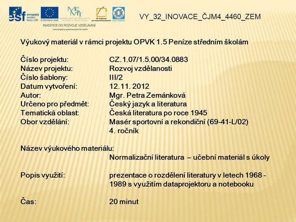 Výukový materiál v rámci projektu OPVK 1.5 Peníze středním školám Číslo projektu:CZ.1.07/1.5.00/34.0883 Název projektu:Rozvoj vzdělanosti Číslo šablony: III/2 Datum vytvoření:12.11.