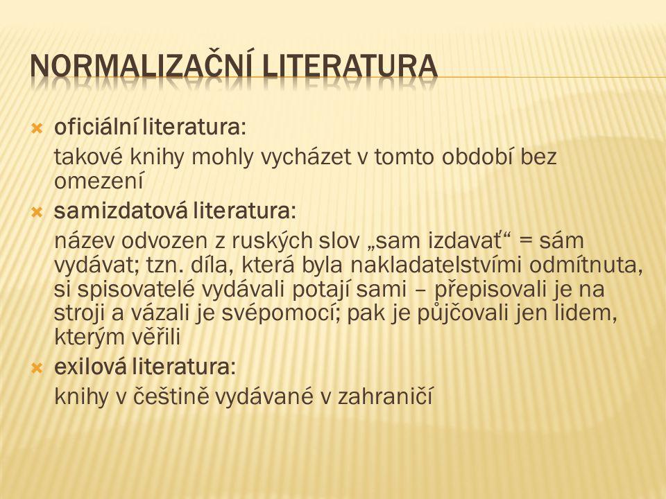""" oficiální literatura: takové knihy mohly vycházet v tomto období bez omezení  samizdatová literatura: název odvozen z ruských slov """"sam izdavať = sám vydávat; tzn."""