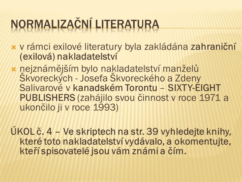  v rámci exilové literatury byla zakládána zahraniční (exilová) nakladatelství  nejznámějším bylo nakladatelství manželů Škvoreckých - Josefa Škvoreckého a Zdeny Salivarové v kanadském Torontu – SIXTY-EIGHT PUBLISHERS (zahájilo svou činnost v roce 1971 a ukončilo ji v roce 1993) ÚKOL č.