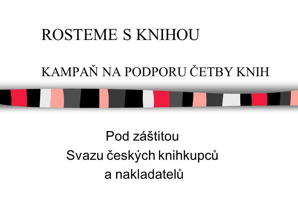 ROSTEME S KNIHOU KAMPAŇ NA PODPORU ČETBY KNIH Pod záštitou Svazu českých knihkupců a nakladatelů