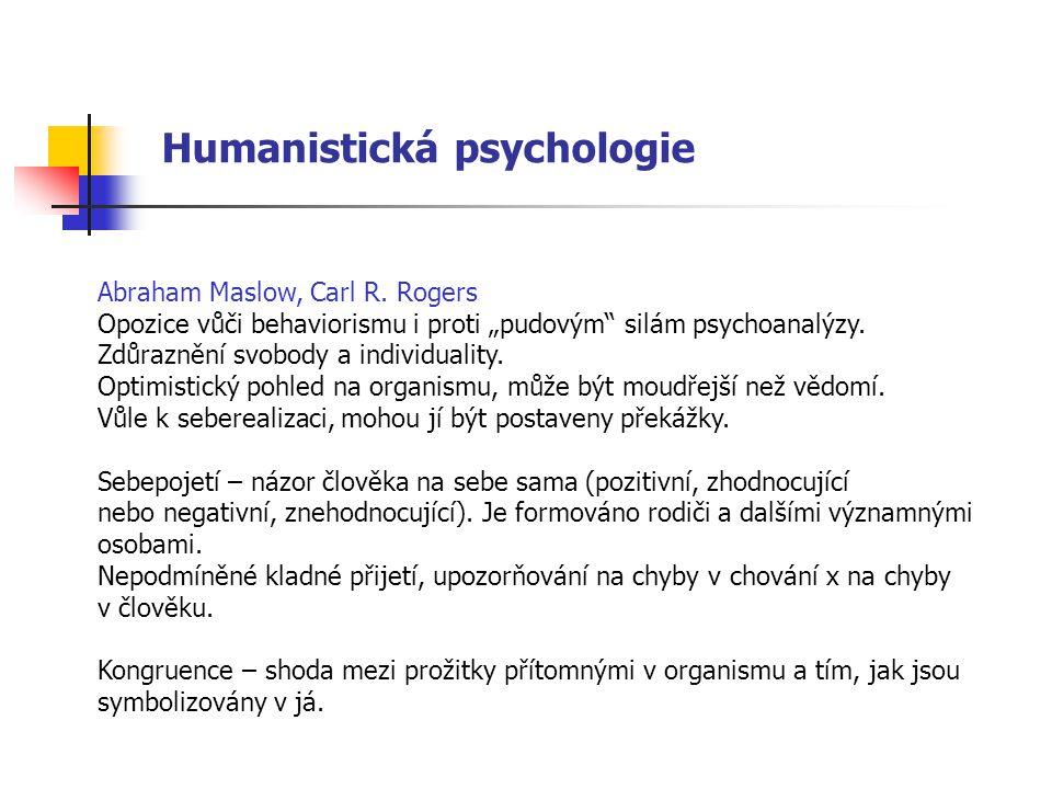 """Humanistická psychologie Abraham Maslow, Carl R. Rogers Opozice vůči behaviorismu i proti """"pudovým"""" silám psychoanalýzy. Zdůraznění svobody a individu"""