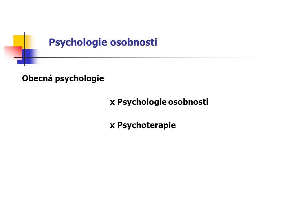 Psychologie osobnosti Obecná psychologie x Psychologie osobnosti x Psychoterapie