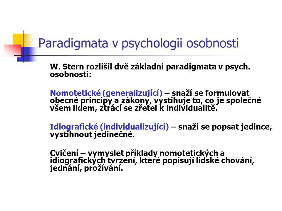 Paradigmata v psychologii osobnosti W. Stern rozlišil dvě základní paradigmata v psych. osobnosti: Nomotetické (generalizující) – snaží se formulovat