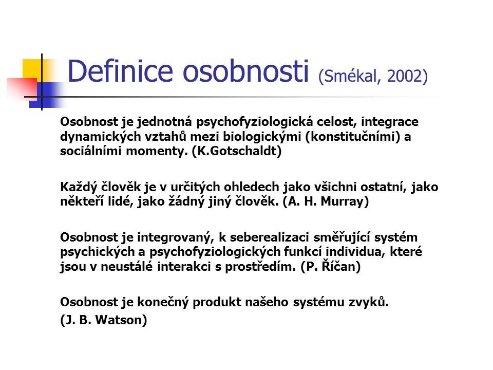Definice osobnosti (Smékal, 2002) Osobnost je jednotná psychofyziologická celost, integrace dynamických vztahů mezi biologickými (konstitučními) a sociálními momenty.
