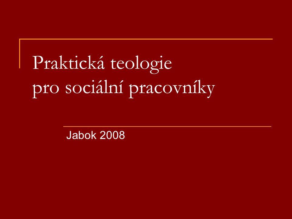 8 Praktická teologie pro sociální pracovníky.Jabok 2008 2 Obsah A Obecná část  1.