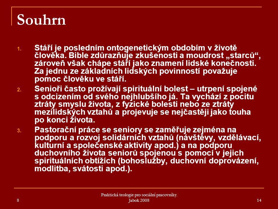 8 Praktická teologie pro sociální pracovníky. Jabok 2008 14 Souhrn 1.