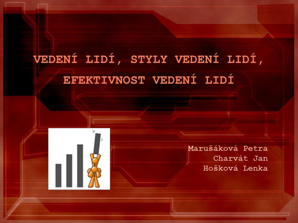Marušáková Petra Charvát Jan Hošková Lenka VEDENÍ LIDÍ, STYLY VEDENÍ LIDÍ, EFEKTIVNOST VEDENÍ LIDÍ
